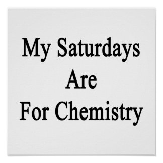 My Saturdays Are For Chemistry Poster