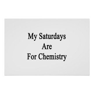 My Saturdays Are For Chemistry Posters