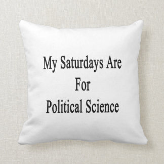 My Saturdays Are For Political Science Throw Pillow