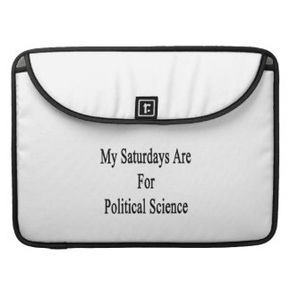 My Saturdays Are For Political Science Sleeves For MacBook Pro