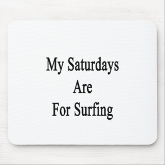 My Saturdays Are For Surfing Mousepad