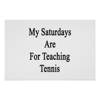 My Saturdays Are For Teaching Tennis Poster