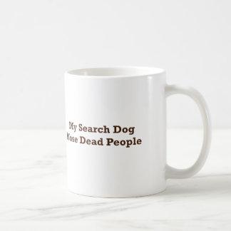 My Search Dog Nose Dead People Coffee Mug