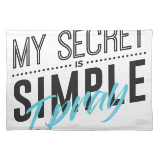 My Secret Is Simple I Pray Placemat