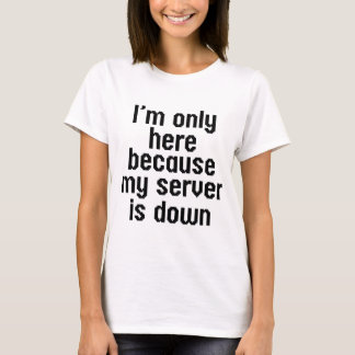 My Server Is Down T-Shirt