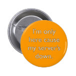 My server's down! button