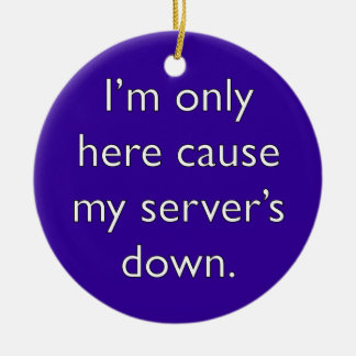 My server's down! Double-Sided ceramic round christmas ornament