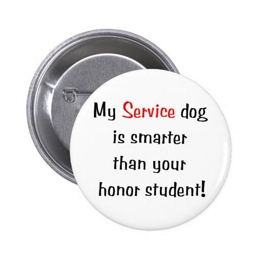 My Service Dog is Smarter than your honor student Pins