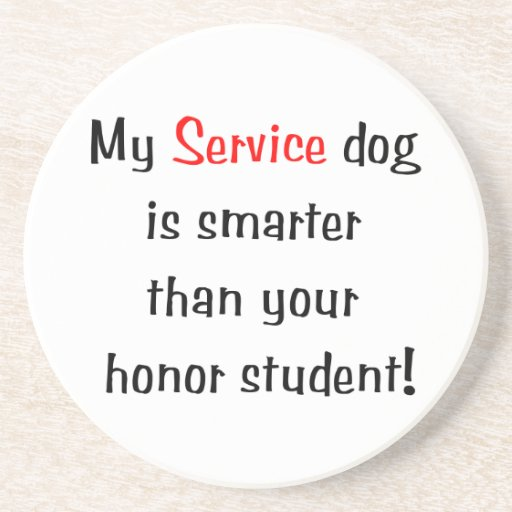 My Service Dog is Smarter than your honor student Beverage Coasters