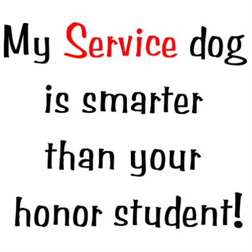 My Service Dog is Smarter than your honor student Acrylic Cut Outs