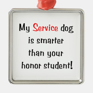 My Service Dog is Smarter than your honor student Silver-Colored Square Decoration