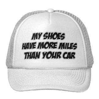 My Shoes Have More Miles Than Your Car Hats