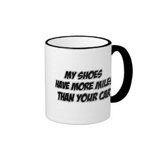 My Shoes Have More Miles Than Your Car Ringer Mug