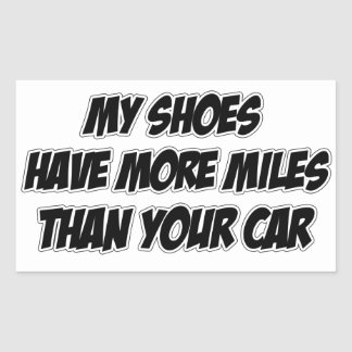 My Shoes Have More Miles Than Your Car Rectangular Sticker
