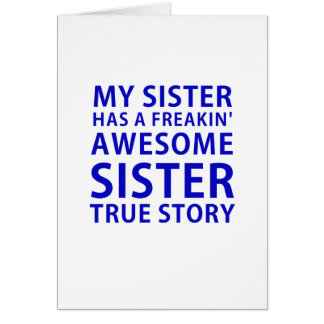 My Sister Has a Freakin Awesome Sister True Story Card
