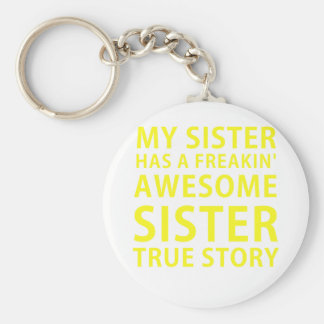 My Sister has a Freakin Awesome Sister True Story Key Ring