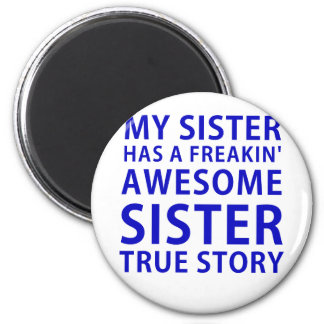 My Sister Has a Freakin Awesome Sister True Story Magnet