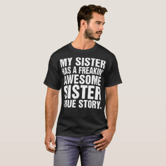 My Sister Has A Freakin Awesome Sister True Story T-Shirt