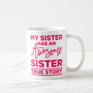 My Sister Has An Awesome Sister Basic White Mug