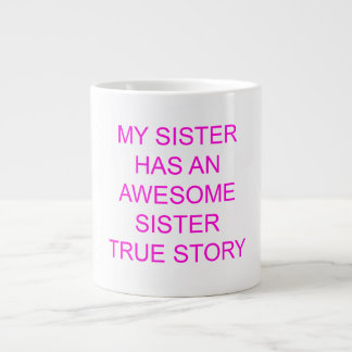 MY SISTER HAS AN AWESOME SISTER TRUE STORY LARGE COFFEE MUG