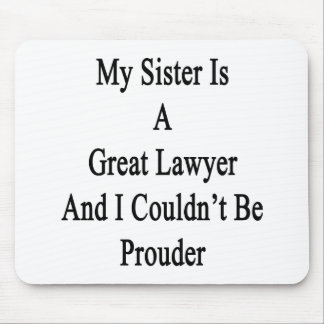 My Sister Is A Great Lawyer And I Couldn t Be Prou Mouse Pad