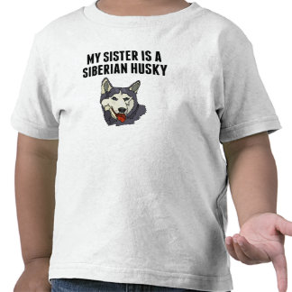 My Sister Is A Siberian Husky Tee Shirts