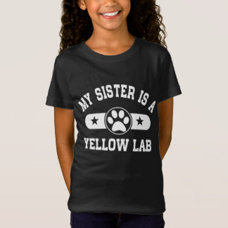 My Sister Is A Yellow Lab T-Shirt