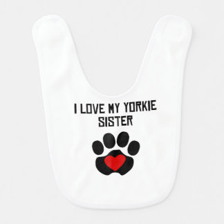 My Sister Is A Yorkie Baby Bibs