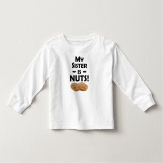 My Sister Is Nuts T-shirts