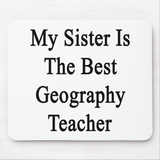 My Sister Is The Best Geography Teacher Mouse Pad