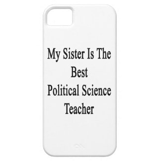 My Sister Is The Best Political Science Teacher iPhone 5 Cover