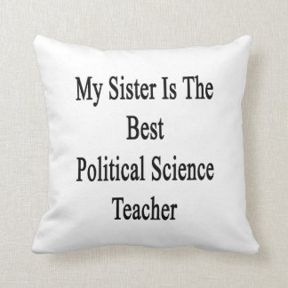 My Sister Is The Best Political Science Teacher Pillows