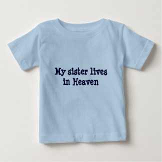 My sister lives in Heaven Baby T-Shirt