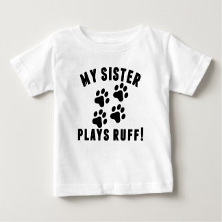 My Sister Plays Ruff Baby T-Shirt