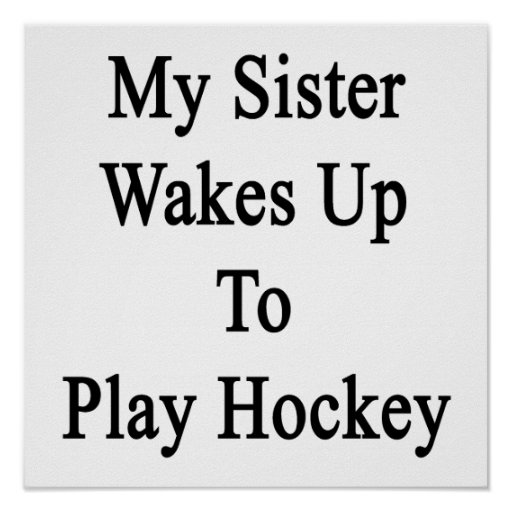 My Sister Wakes Up To Play Hockey Poster