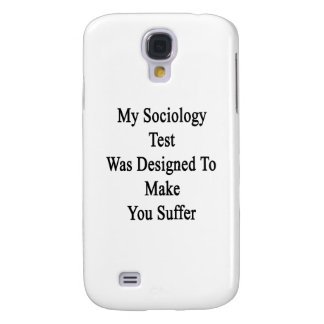 My Sociology Test Was Designed To Make You Suffer. Samsung Galaxy S4 Covers