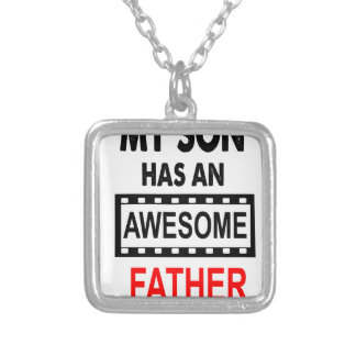 My Son Has An Awesome Father Silver Plated Necklace