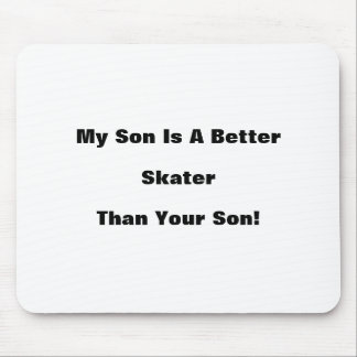 My Son Is A Better Skater Than Your Son! Mouse Pad