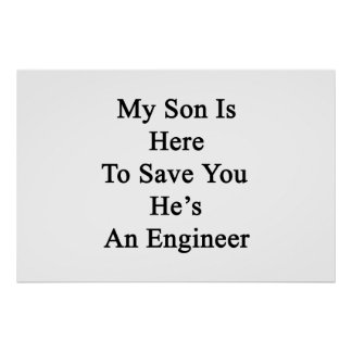 My Son Is Here To Save You He's An Engineer Poster