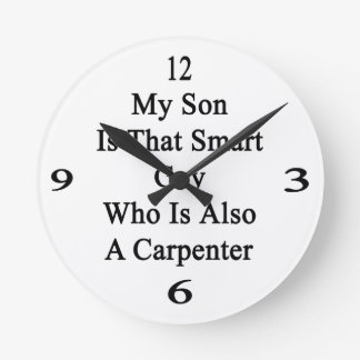 My Son Is That Smart Guy Who Is Also A Carpenter Wallclocks