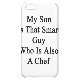 My Son Is That Smart Guy Who Is Also A Chef Cover For iPhone 5C