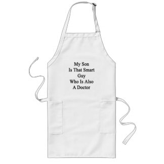 My Son Is That Smart Guy Who Is Also A Doctor Long Apron