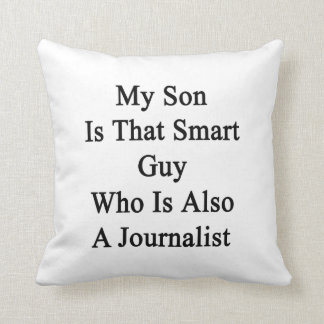 My Son Is That Smart Guy Who Is Also A Journalist Throw Pillow
