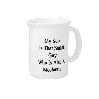 My Son Is That Smart Guy Who Is Also A Mechanic Beverage Pitcher