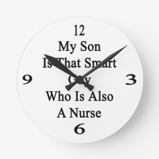 My Son Is That Smart Guy Who Is Also A Nurse Round Wall Clocks