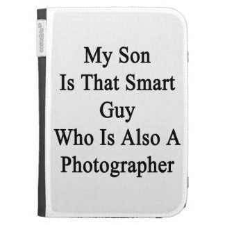 My Son Is That Smart Guy Who Is Also A Photographe Kindle 3G Cases