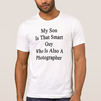 My Son Is That Smart Guy Who Is Also A Photographe T Shirts