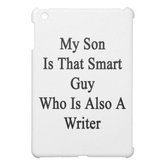My Son Is that Smart Guy Who Is Also A Writer Cover For The iPad Mini
