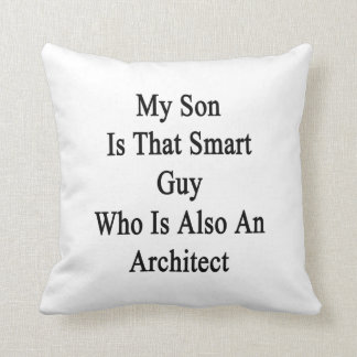 My Son Is That Smart Guy Who Is Also An Architect Pillow