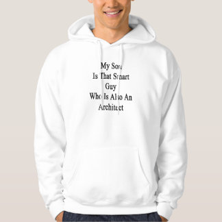 My Son Is That Smart Guy Who Is Also An Architect. Hooded Sweatshirt